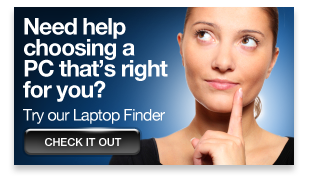 Need help choosing a PC that's right for you? Try our Laptop Finder »
